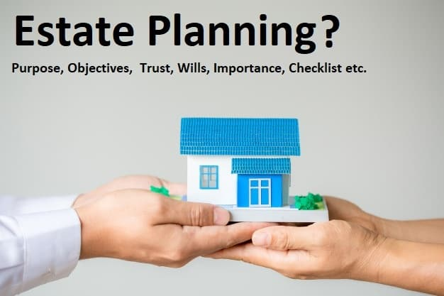 Estate Planning: Purpose, Objectives, Trust, Wills, Importance, checklist